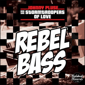 JOHNNY PLUSE & THE STORMTROOPERS OF LOVE:  Rebel Bass (2016)