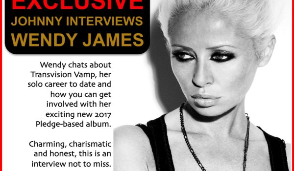 EXCLUSIVE WENDY JAMES (TRANSVISION VAMP) INTERVIEW with JOHNNY NORMAL